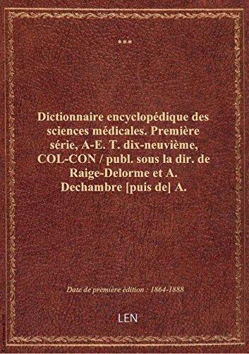 Dictionnaire encyclopédique des sciences médicales. Première série, A-E. T. dix-neuvième, COL-CON