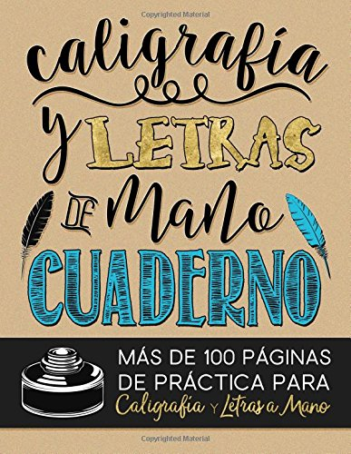 Caligrafia y Letras de Mano: Cuaderno: Mas de 100 Paginas de Practica para Caligrafia y Letras a Mano (Serie de Artesania)