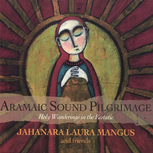 Aramaic Sound Pilgrimage - Holy Wanderings in the Ecstatic