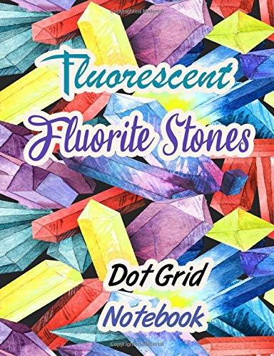 Fluorescent Fluorite Stones Dot Grid Notebook: Crystal Mineral Stone lover Notebooks & Journals