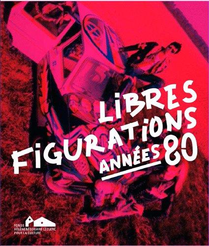 Libres figurations : Années 80 par Collectif