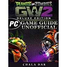 Plants Vs Zombies Garden Warfare 2 Deluxe Edition PC Game Guide Unofficial