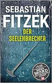 Der Seelenbrecher (BILD am Sonntag Thriller 2017): Sebastian Fitzek