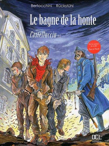 Le Bagne de la Honte, tome 1 : Castellucciu