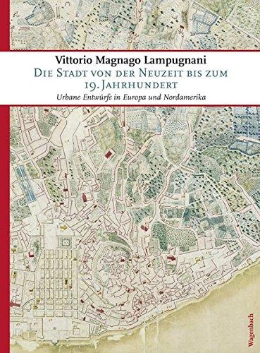 Die Stadt von der Neuzeit bis zum 19. Jahrhundert: Urbane Entwürfe in Europa und Nordamerika (Sachbuch)