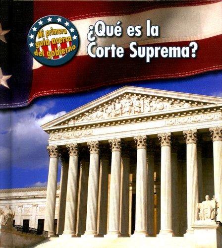 Que Es La Corte Suprema? (Mi Primera Guia Acera Del Gobierno/ First Guide to Government) por Nancy Harris