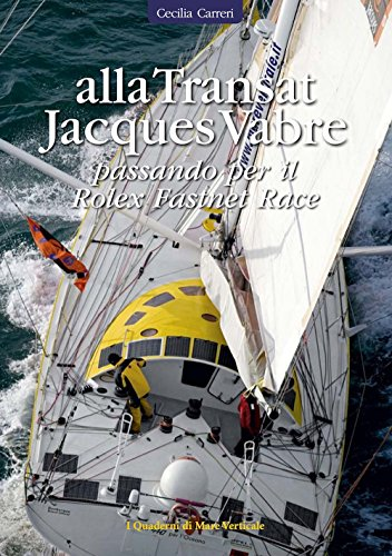 Alla Transat Jacques Vabre passando per il Rolex Fastnet Race (I quaderni di mare verticale) por Cecilia Carreri