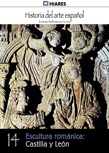 Escultura románica: Castilla y León (Historia del Arte Español nº 14) por Ernesto Ballesteros Arranz