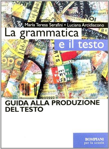 La grammatica e il testo. Guida alla produzione testuale. Per le Scuole superiori