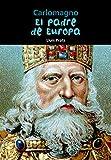 Carlomagno. El padre de Europa: 32 (Biografía joven)