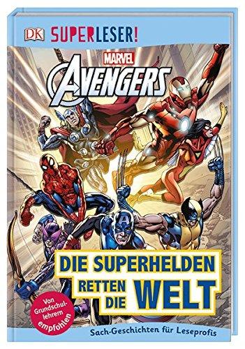 SUPERLESER! MARVEL Avengers Die Superhelden retten die Welt: 3. Lesestufe Sach-Geschichten für Leseprofis (Die Avengers Superhelden)