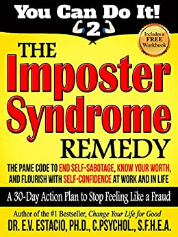The Imposter Syndrome Remedy: A 30-day Action Plan to Stop Feeling Like a Fraud: The PAME Code to end self sabotage, know your worth, and flourish with (You Can Do It! Book 2) (English Edition) de [Estacio, Dr E V]