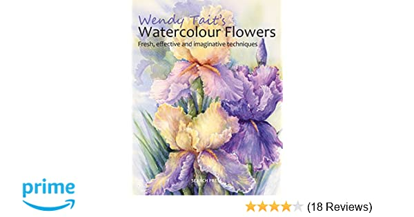 d724b5b21 Wendy Tait s How to Paint Flowers in Watercolour  Amazon.co.uk  Wendy Tait   9781782210177  Books