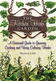 The Kitchen Herb Garden: A Seasonal Guide to Growing, Cooking and Using Culinary Herbs by [Little, Maureen]