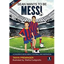 Sean wants to be Messi: A children's book about football and inspiration. UK edition: Volume 1