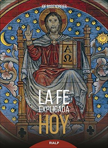 La Fe Explicada Hoy (Biblioteca de la fe explicada hoy) por JOE BABENDREIER