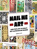 Image de Mail Me Art: Going Postal with the World's Best Illustrators and Designers (Engl