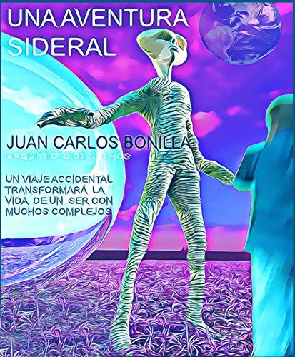 UNA AVENTURA SIDERAL (Serie 1) por JUAN CARLOS BONILLA RODRIGUEZ