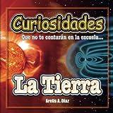 La Tierra: Curiosidades que no te contarán en la escuela: Volume 1