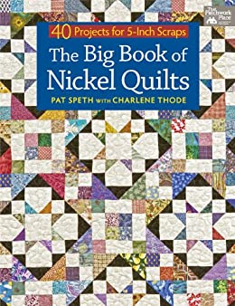 The Big Book of Nickel Quilts: 40 Projects for 5-Inch Scraps by [Speth, Pat, Thode, Charlene]
