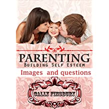 Parenting, building self esteem: Images and questions