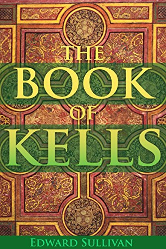 THE BOOK OF KELLS: OR THE BOOK OF COLUMBA (WITH TWENTY-FOUR ILLUSTRATED PLATES IN COLOURS) - Annotated Mythology and Life (English Edition)