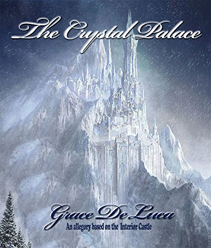 THE CRYSTAL PALACE: An allegory based on St. Teresa of Avila's Interior Castle (English Edition) Allegorie Crystal