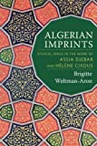 Algerian Imprints: Ethical Space in the Work of Assia Djebar and Helene Cixous by Brigitte Weltman-aron (2015-09-08)