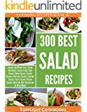 Salads: The Ultimate 300 Best Simple Salad Recipes (salads recipes, salads, salad dressings, salad dressing recipes, salads to go, salads for weight loss, ... salad cookbook) (Cooking Recipes Book 10)