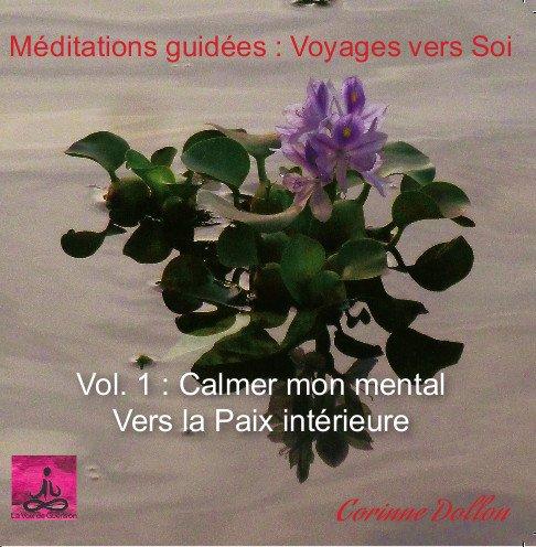 Meditation & Auto hypnose de Corinne Dollon / Album : Calmer mon mental, vers la paix intérieure