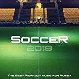 Soccer 2018 - The Best Workout Music for Russia