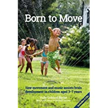 Born to Move: How movement and music assist brain development in children aged 3-7 years (Early Years)