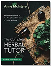 The Complete Herbal Tutor: The Definitive Guide to the Principles and Practices of Herbal Medicine