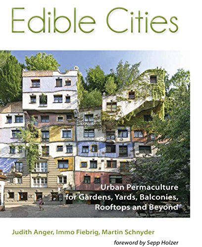 Edible Cities: Edible Cities - Urban Permaculture for Gardens, Balconies, Rooftops and Beyond