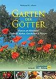 Garten der Götter: Pflanzen am Mittelmeer: Heilkraft, Mythos, Geschichten & Rezepte
