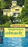Maiglöckchensehnsucht: Roman (Frauenromane im GMEINER-Verlag)