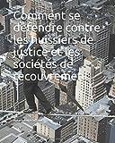 Comment se défendre contre les huissiers de justice et les sociétés de recouvrement...