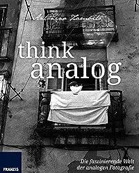Think Analog: Die faszinierende Welt der analogen Fotografie (Fotografie al dente)