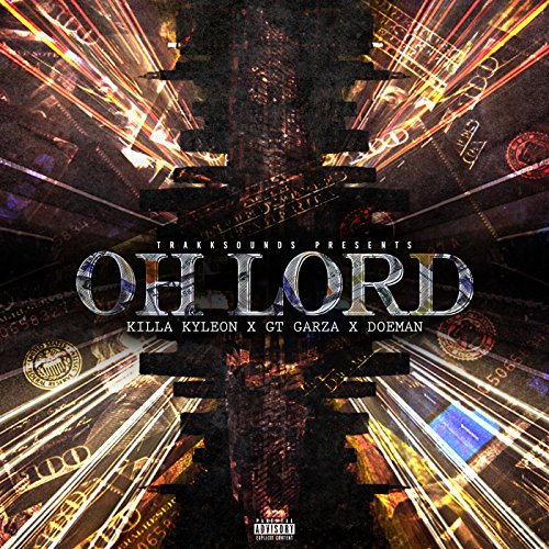 Oh Lord (Remix) [feat. Killa Kyleon, Doeman & Gt Garza] [Explicit]