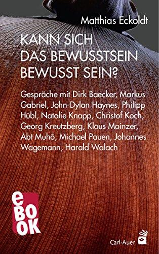 Kann sich das Bewusstsein bewusst sein?: Gespräche mit Dirk Baecker, Markus Gabriel, John-Dylan Haynes, Philipp Hübl, Natalie Knapp, Christof Koch, Georg ... und Harald Walach (Systemische Horizonte)