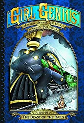 Girl Genius: The Second Journey of Agatha Heterodyne Volume 1: The Beast of the Rails (Girl Genius Second Journey Gn)