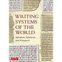 Writing Systems of the World: Alphabets, Syllabaries, Pictograms