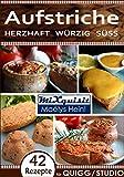 Aufstriche - herzhaft, würzig, süß: Rezepte für QUIGG und Studio Küchenmaschine mit Kochfunktion von Aldi