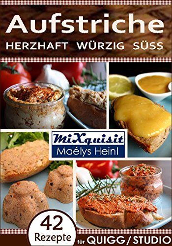 Aufstriche - herzhaft, würzig, süß: Rezepte für QUIGG® und Studio ...