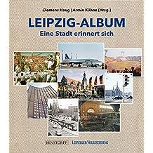 Leipzig-Album: Eine Stadt erinnert sich