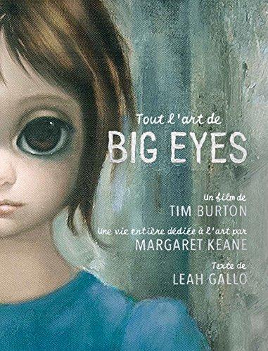 Tout l'art de Big Eyes : Un film de Tim Burton, une vie entière dédiée à l'art par Margaret Keane par Leah Gallo