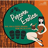 Popcorn Exotica - R&B, Soul & Exotic Rockers From The 50's & 60's