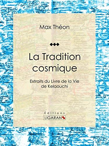 La Tradition cosmique: Extraits du Livre de la Vie de Kelaouchi