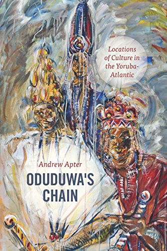 Oduduwa's Chain: Locations of Culture in the Yoruba-Atlantic (English Edition) por Andrew Apter