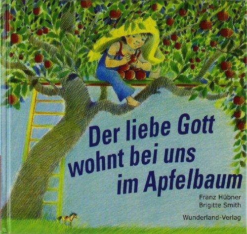 Der liebe Gott wohnt bei uns im Apfelbaum by Brigitte Smith(2009)